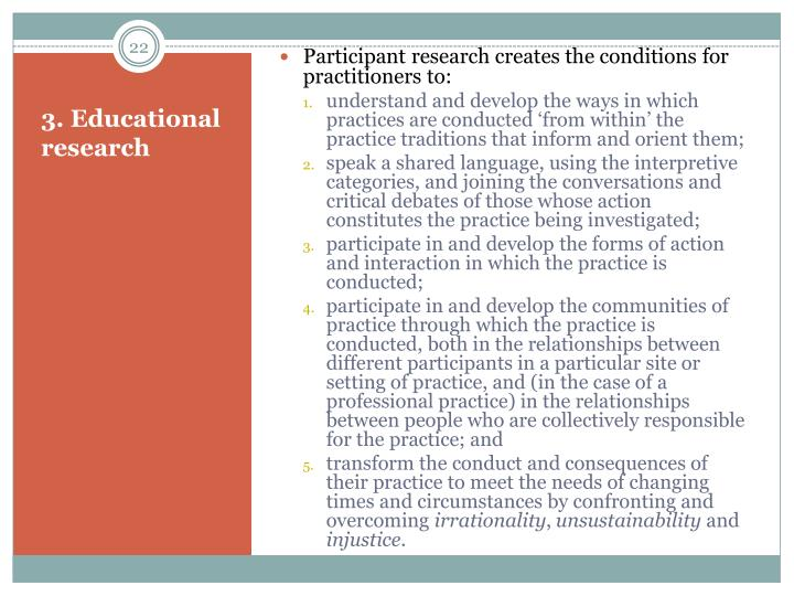 Participant research creates the conditions for practitioners to: