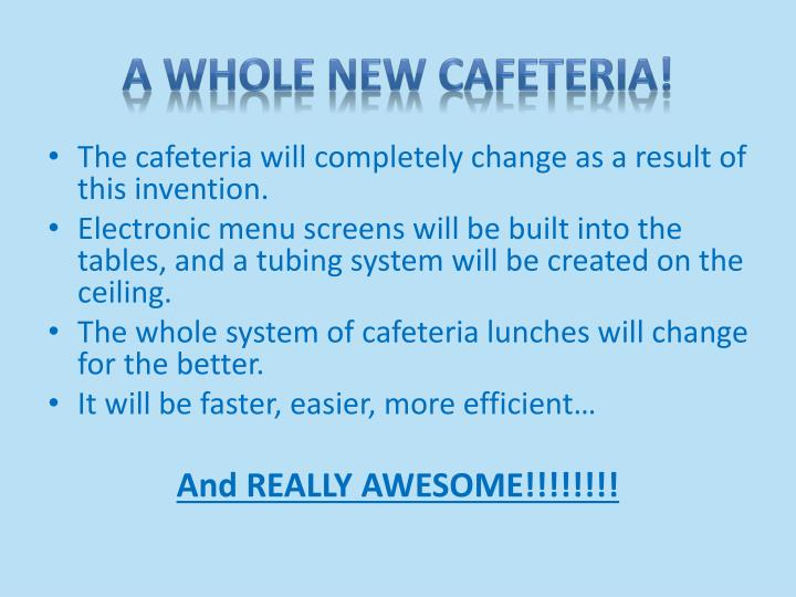 A Whole new Cafeteria!