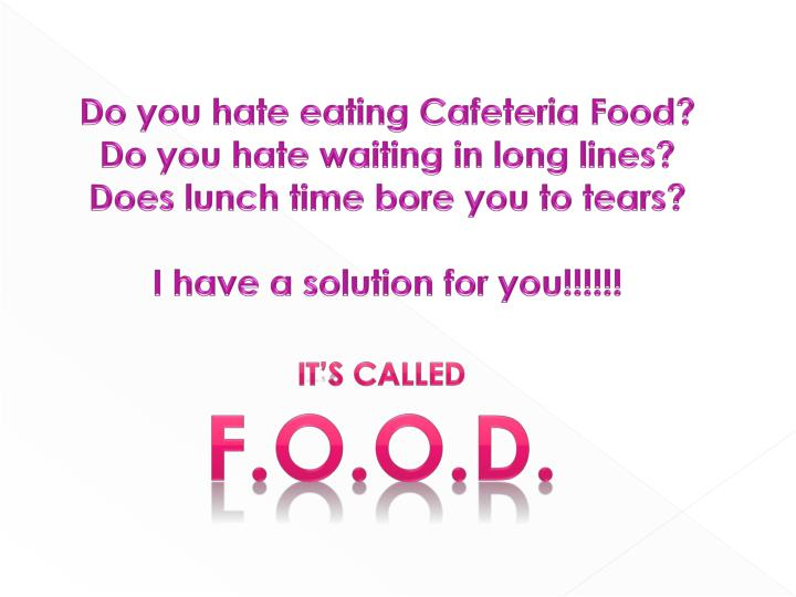Do you hate eating Cafeteria Food?