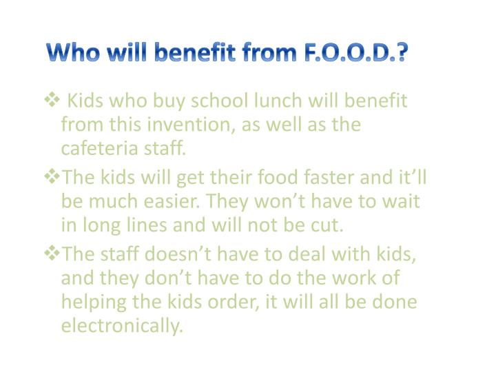 Who will benefit from F.O.O.D.?