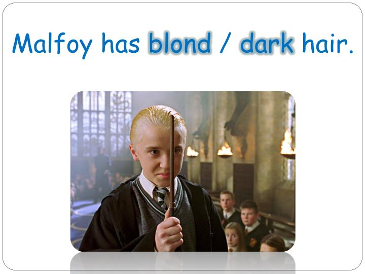 Malfoy has blond hair