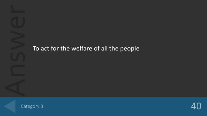 To act for the welfare of all the people