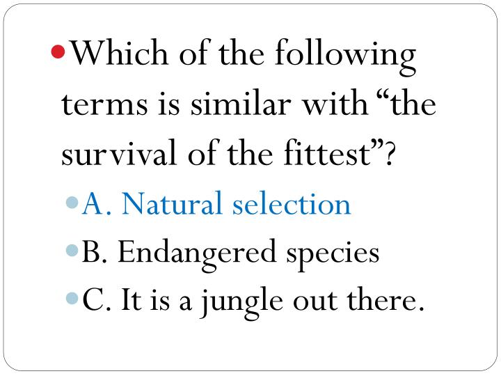 "Which of the following terms is similar with ""the survival of the fittest""?"