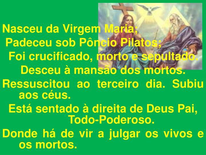 Nasceu da Virgem Maria;