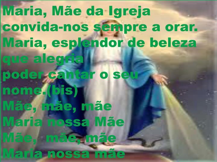 Maria, Mãe da Igreja convida-nos sempre a orar.