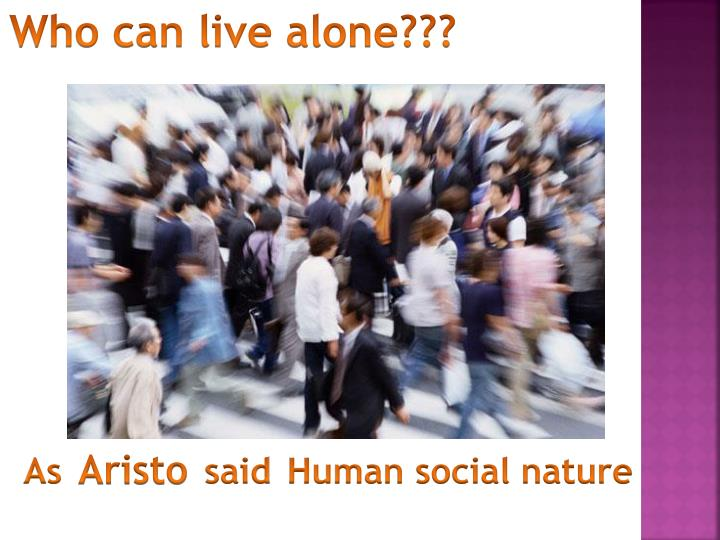Who can live alone???