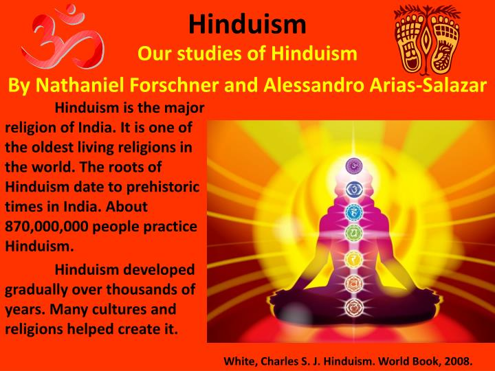 Hinduism is the major religion of India. It is one of the oldest living religions in the world. The roots of Hinduism date to prehistoric times in India. About 870,000,000 people practice Hinduism.