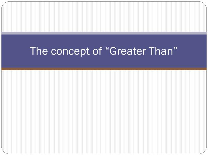 The concept of greater than