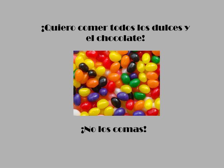 ¡Quiero comer todos los dulces y el chocolate!