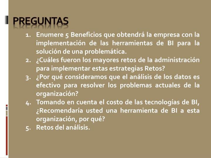 Enumere 5 Beneficios que obtendrá la empresa con la implementación de las herramientas de BI para la solución de una problemática.