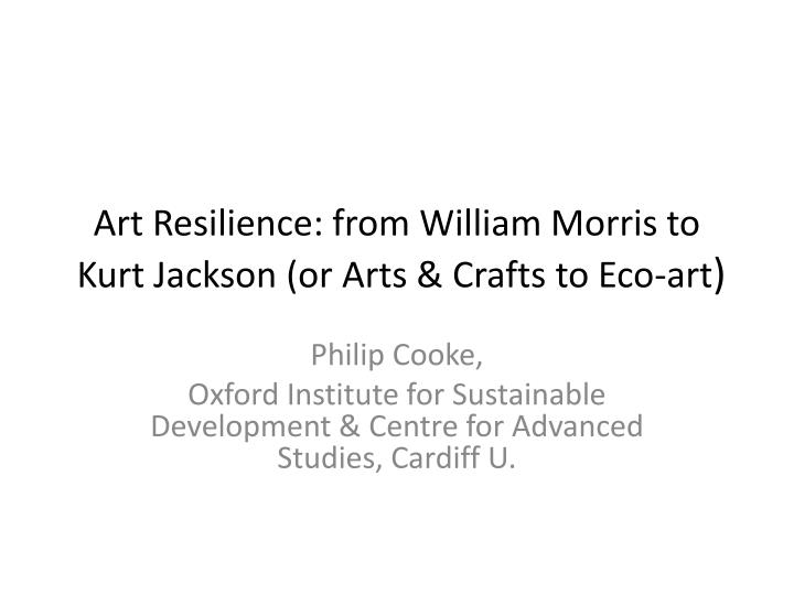 Art resilience from william morris to kurt jackson or arts crafts to eco art
