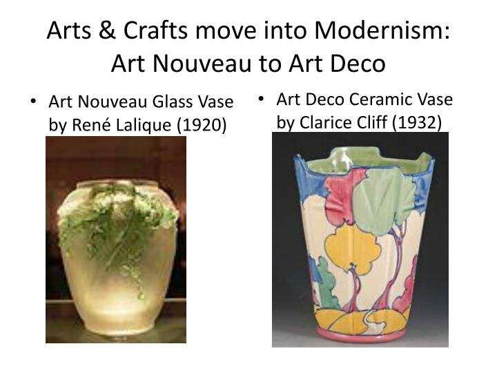 Arts & Crafts move into Modernism: Art Nouveau to Art Deco