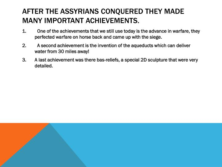 After the Assyrians conquered they made many important achievements.