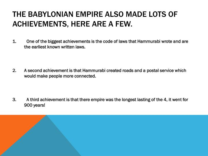 The Babylonian Empire also made lots of achievements, here are a few.