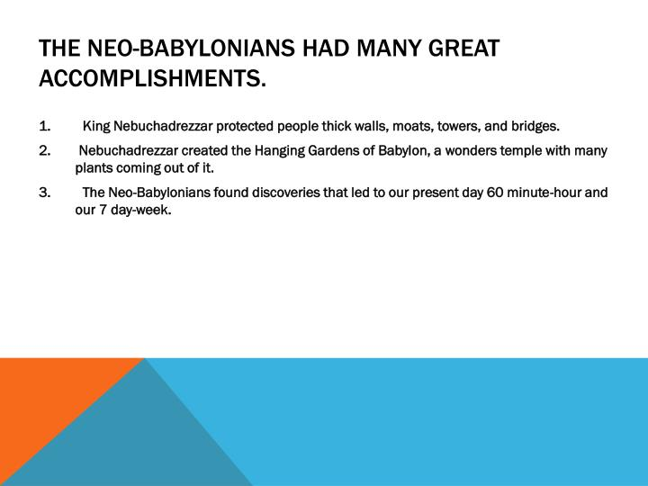 The Neo-Babylonians had many great accomplishments.