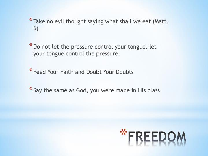 Take no evil thought saying what shall we eat (Matt. 6)
