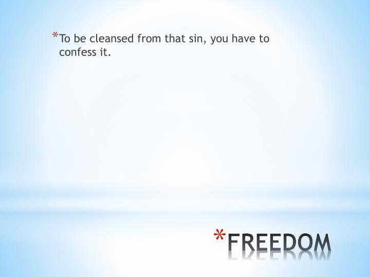 To be cleansed from that sin, you have to confess it.