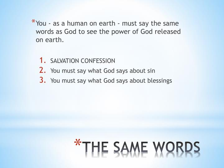 You - as a human on earth - must say the same words as God to see the power of God released on earth.