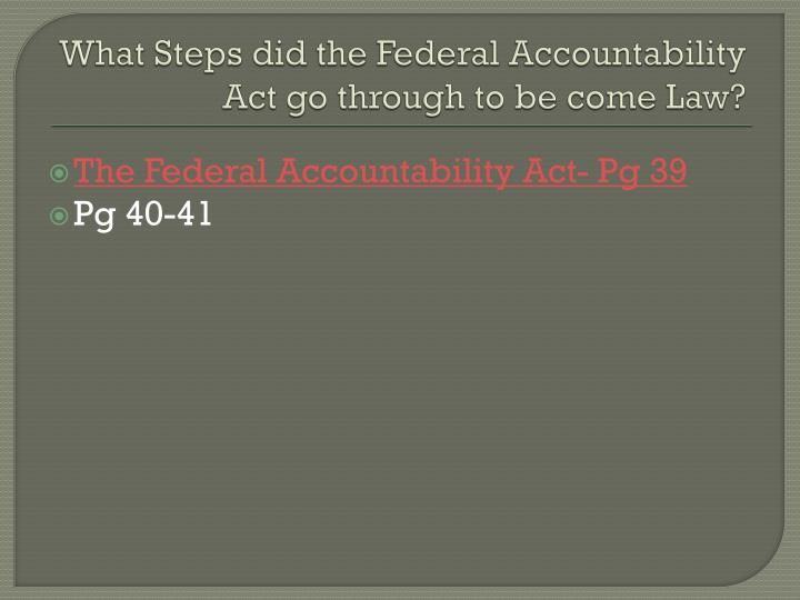 What Steps did the Federal Accountability Act go through to be come Law?
