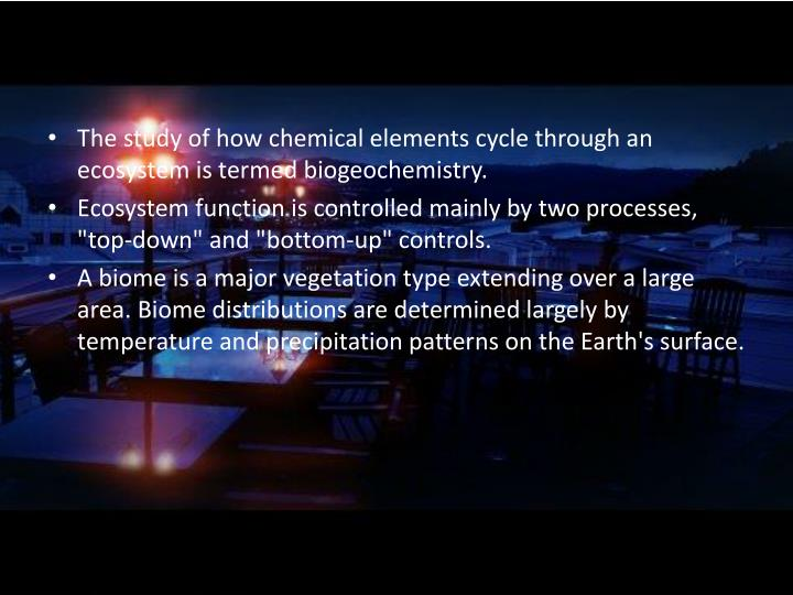 The study of how chemical elements cycle through an ecosystem is termed biogeochemistry.