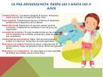 la pre adolescencia desde las 8 hasta las 11 a os