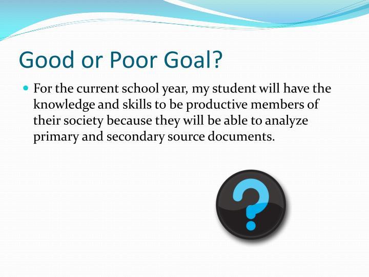 Good or Poor Goal?
