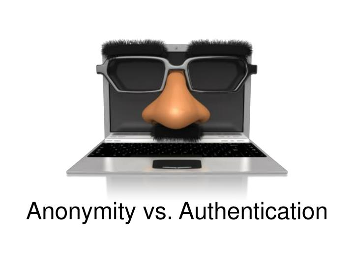 Anonymity vs. Authentication