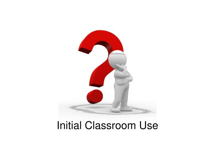 Initial Classroom Use