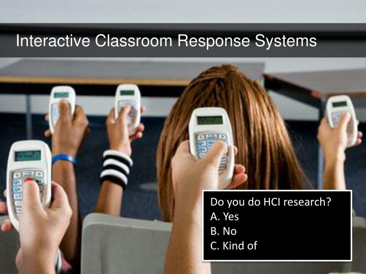 Interactive Classroom Response Systems