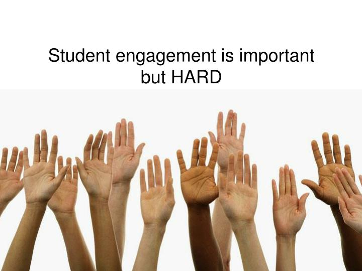 Student engagement is important