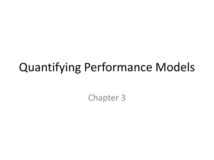 Quantifying performance models
