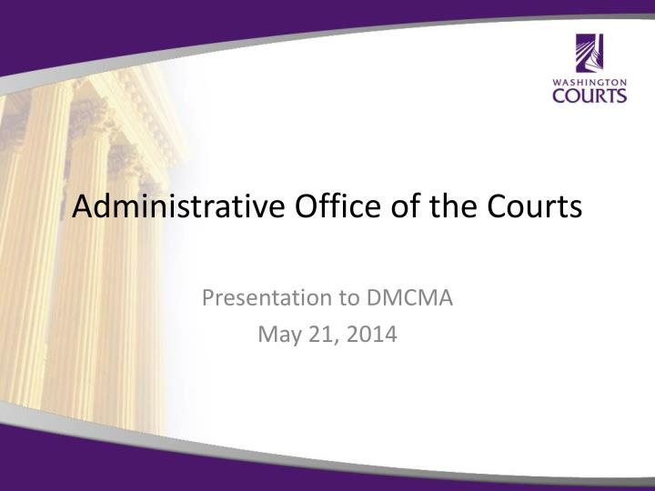Ppt administrative office of the courts powerpoint presentation id 2052672 - Administrative office of the courts ...