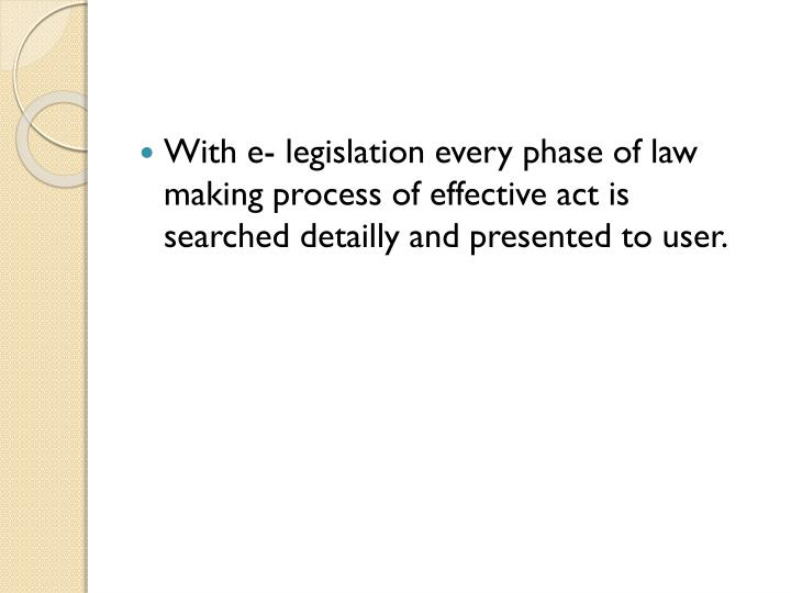 With e- legislation every phase of law making process of effective act is searched