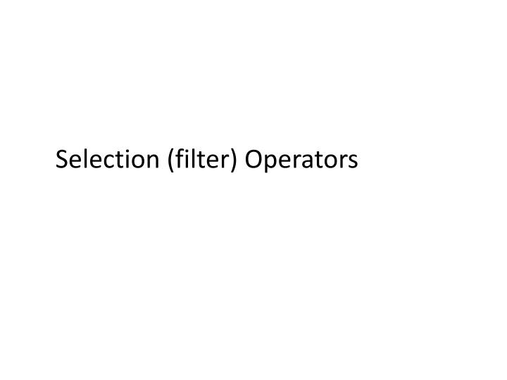 Selection (filter) Operators