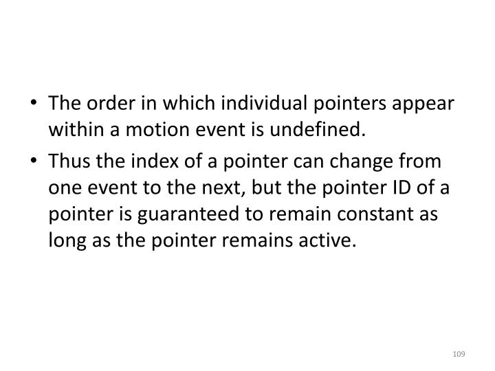 The order in which individual pointers appear within a motion event is undefined.