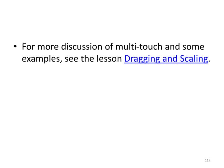 For more discussion of multi-touch and some examples, see the lesson