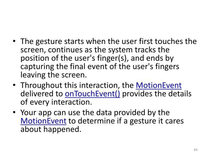 The gesture starts when the user first touches the screen, continues as the system tracks the position of the user's finger(s), and ends by capturing the final event of the user's fingers leaving the screen.
