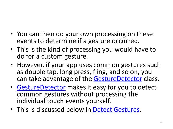 You can then do your own processing on these events to determine if a gesture occurred.