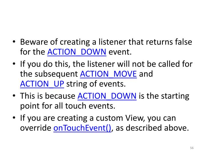 Beware of creating a listener that returns false for the