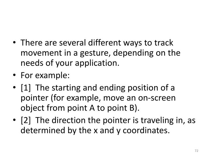 There are several different ways to track movement in a gesture, depending on the needs of your application.