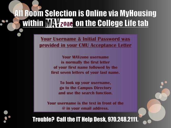 All room selection is online via myhousing within on the college life tab