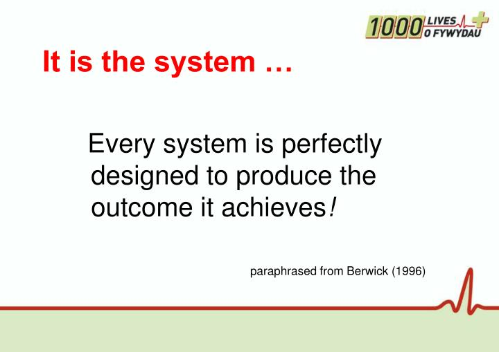 It is the system …