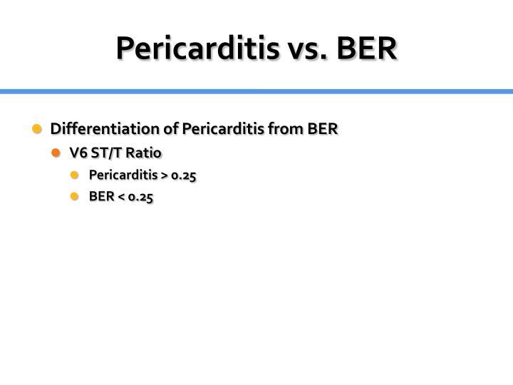 Pericarditis vs. BER