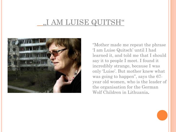 """I AM LUISE QUITSH"""