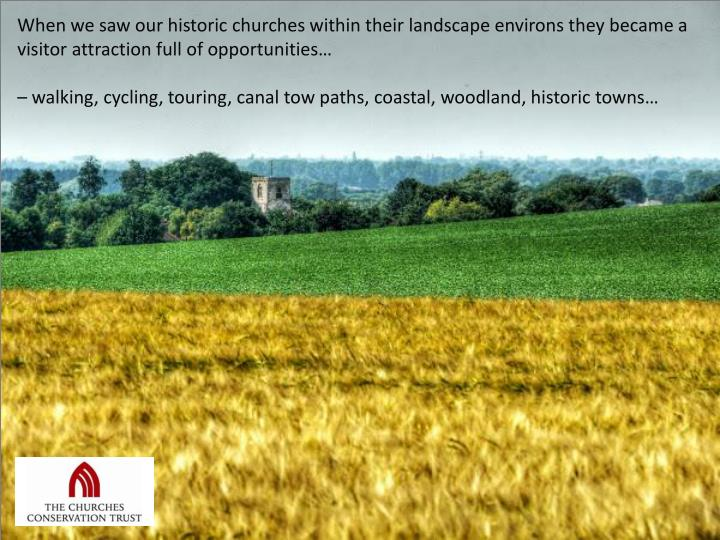 When we saw our historic churches within their landscape environs they became a visitor attraction full of opportunities…
