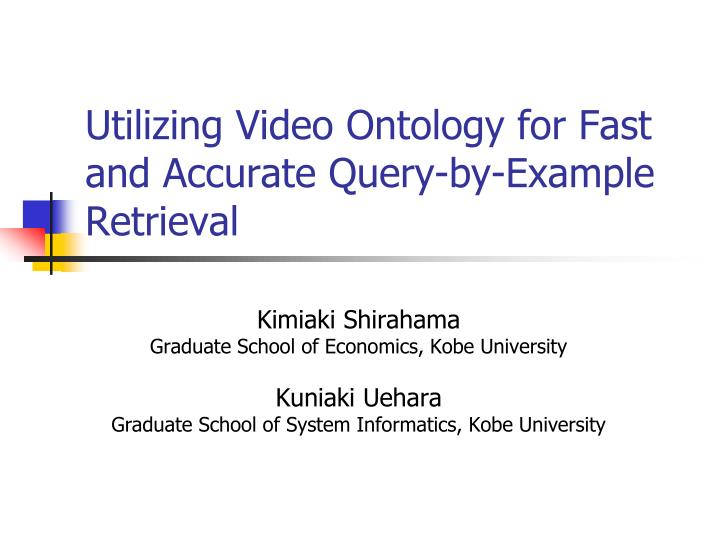 Utilizing video ontology for fast and accurate query by example retrieval