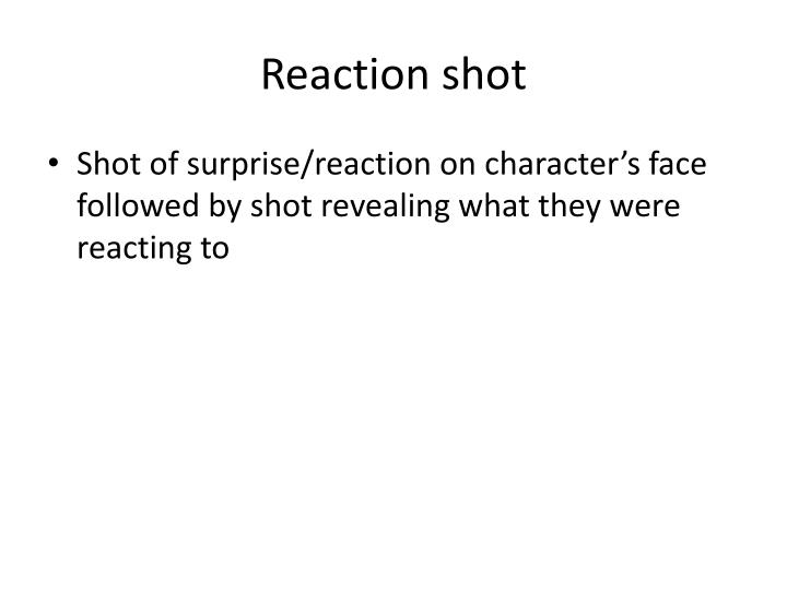 Reaction shot
