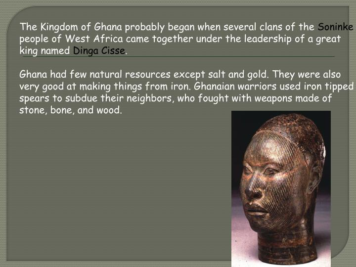 The Kingdom of Ghana probably began when several clans of the