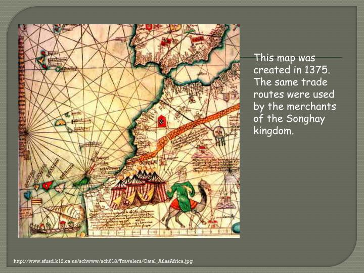 This map was created in 1375. The same trade routes were used by the merchants of the