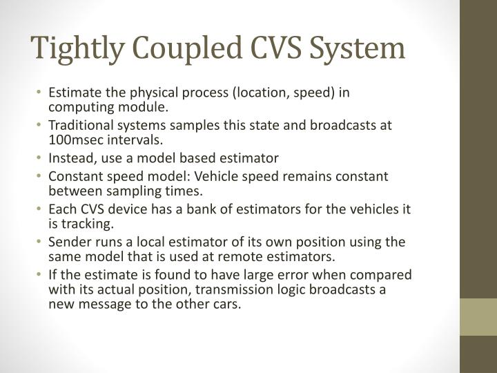 Tightly Coupled CVS System
